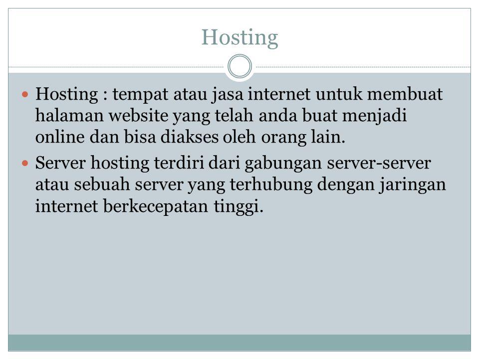 Hosting Hosting : tempat atau jasa internet untuk membuat halaman website yang telah anda buat menjadi online dan bisa diakses oleh orang lain.
