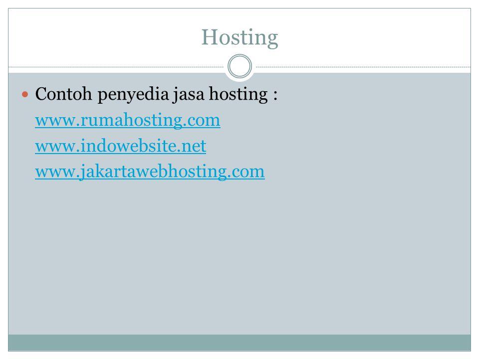 Hosting Contoh penyedia jasa hosting : www.rumahosting.com www.indowebsite.net www.jakartawebhosting.com