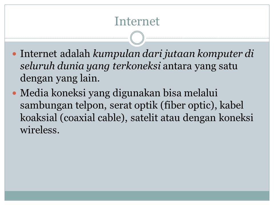Internet Internet adalah kumpulan dari jutaan komputer di seluruh dunia yang terkoneksi antara yang satu dengan yang lain. Media koneksi yang digunaka