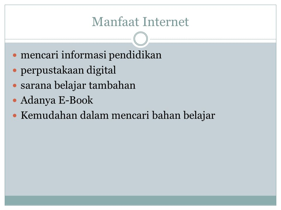Manfaat Internet mencari informasi pendidikan perpustakaan digital sarana belajar tambahan Adanya E-Book Kemudahan dalam mencari bahan belajar