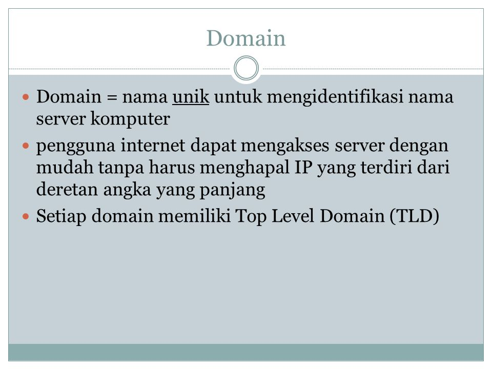 Domain Domain = nama unik untuk mengidentifikasi nama server komputer pengguna internet dapat mengakses server dengan mudah tanpa harus menghapal IP y