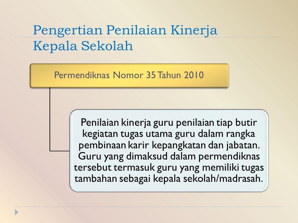 Pengertian Penilaian Kinerja Kepala Sekolah Permendiknas Nomor 35 Tahun 2010 Penilaian kinerja guru penilaian tiap butir kegiatan tugas utama guru dalam rangka pembinaan karir kepangkatan dan jabatan.