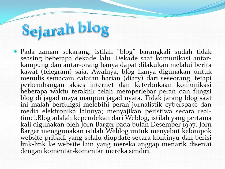 Sejarah blog di Indonesia Blog-blog yang dibuat oleh orang Indonesia, apakah yang berdomisili di Indonesia atah di negara lain, juga mulai bermunculan pada seiring munculnya trend blog di dunia pada tahun 1997.