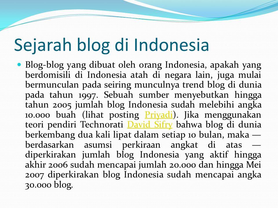 Sejarah blog di Indonesia Blog-blog yang dibuat oleh orang Indonesia, apakah yang berdomisili di Indonesia atah di negara lain, juga mulai bermunculan