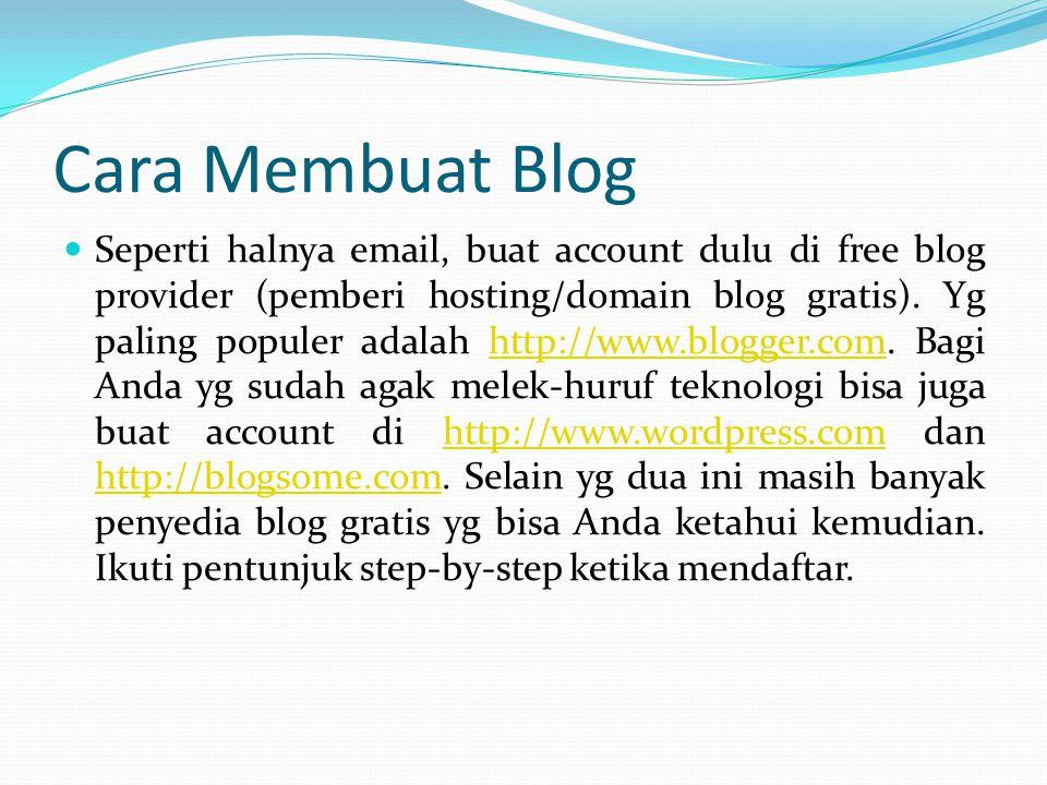 Cara Membuat Blog Seperti halnya email, buat account dulu di free blog provider (pemberi hosting/domain blog gratis). Yg paling populer adalah http://