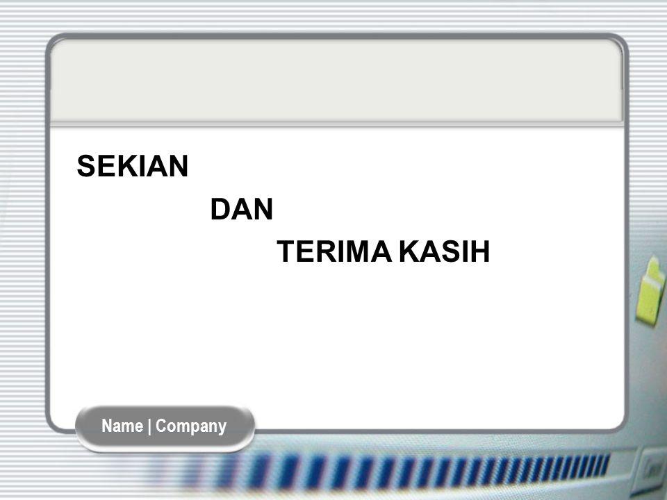 Name | Company SEKIAN DAN TERIMA KASIH