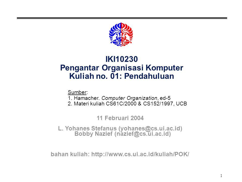2 IKI10230 °Pengantar Organisasi Komputer Mata kuliah ini mengajarkan dasar-dasar organisasi komputer sekuensial, yang terdiri dari komponen-komponen: input, output, memori, dan prosesor (kontrol dan datapath), melalui pemrograman dengan bahasa assembly. °Prasyarat: Pengantar Sistem Digital Dasar-Dasar Pemrograman °Bobot: 3 SKS °Buku Acuan: Paul A.