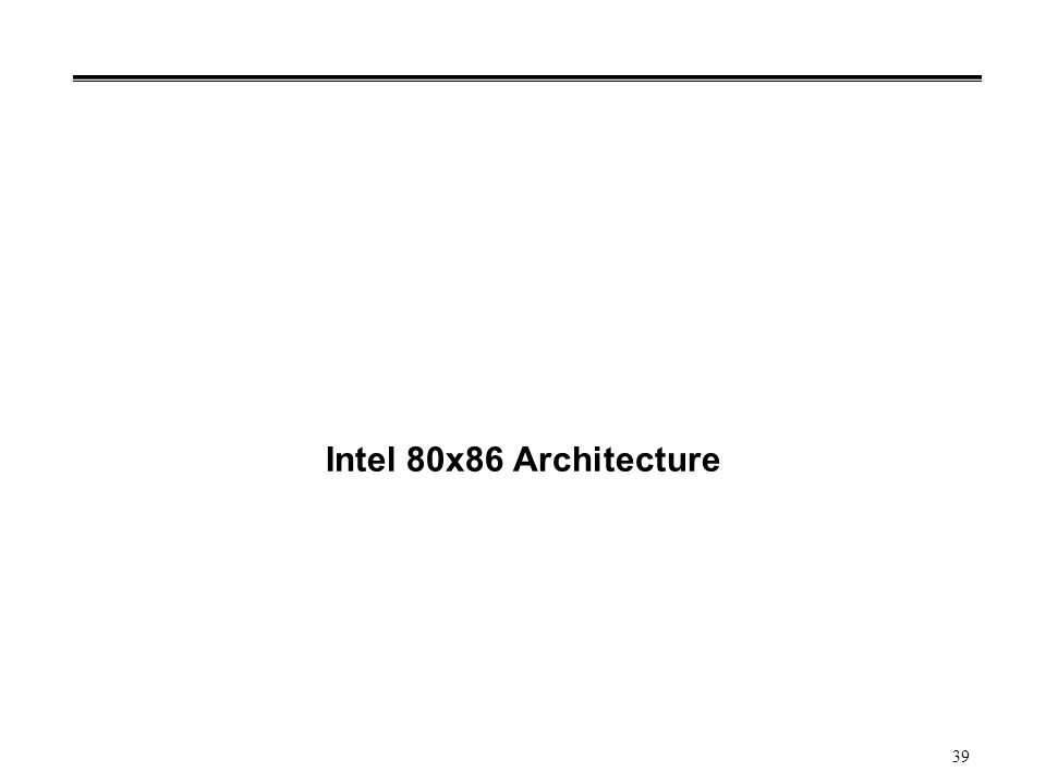 39 Intel 80x86 Architecture