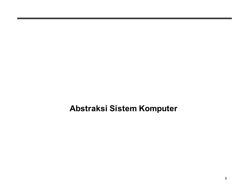 9 Abstraksi Sistem Komputer