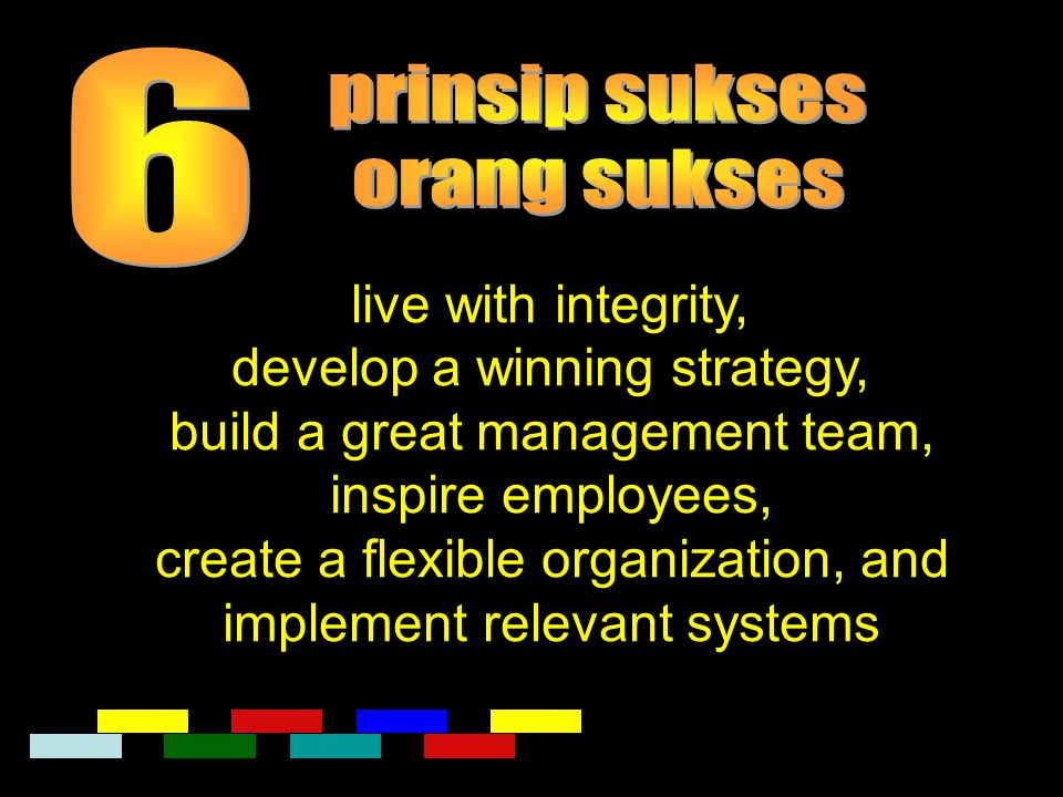 live with integrity, develop a winning strategy, build a great management team, inspire employees, create a flexible organization, and implement relev