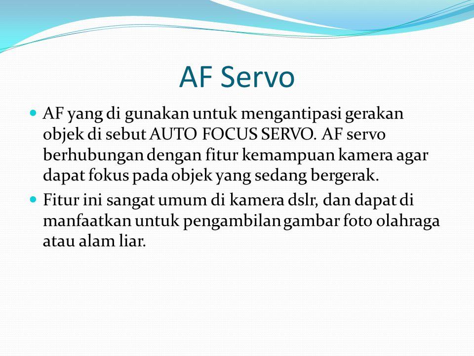 AF Servo AF yang di gunakan untuk mengantipasi gerakan objek di sebut AUTO FOCUS SERVO. AF servo berhubungan dengan fitur kemampuan kamera agar dapat