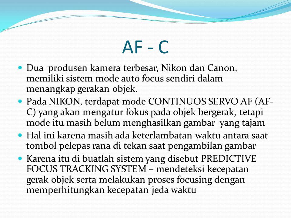 AF - C Dua produsen kamera terbesar, Nikon dan Canon, memiliki sistem mode auto focus sendiri dalam menangkap gerakan objek. Pada NIKON, terdapat mode