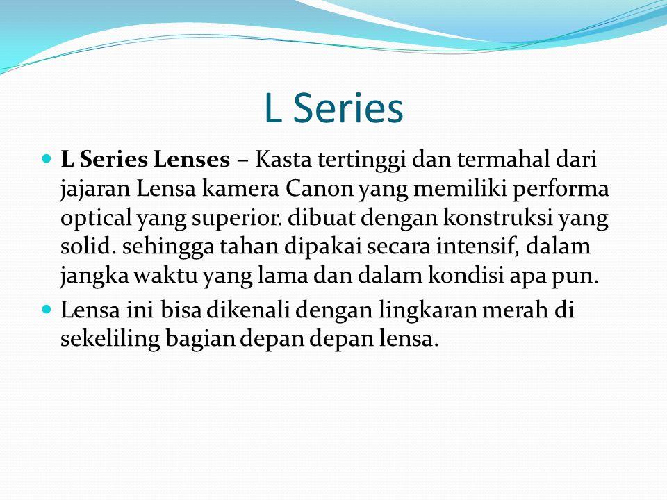 L Series L Series Lenses – Kasta tertinggi dan termahal dari jajaran Lensa kamera Canon yang memiliki performa optical yang superior.