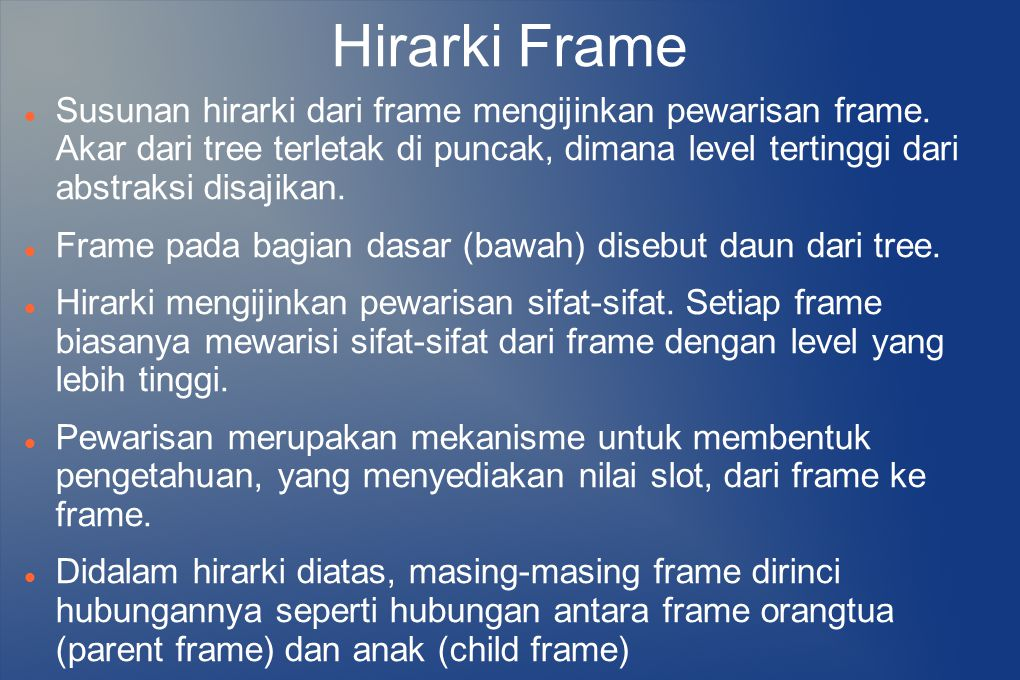 Susunan hirarki dari frame mengijinkan pewarisan frame. Akar dari tree terletak di puncak, dimana level tertinggi dari abstraksi disajikan. Frame pada