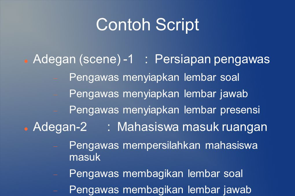 Contoh Script Adegan (scene) -1 : Persiapan pengawas  Pengawas menyiapkan lembar soal  Pengawas menyiapkan lembar jawab  Pengawas menyiapkan lembar