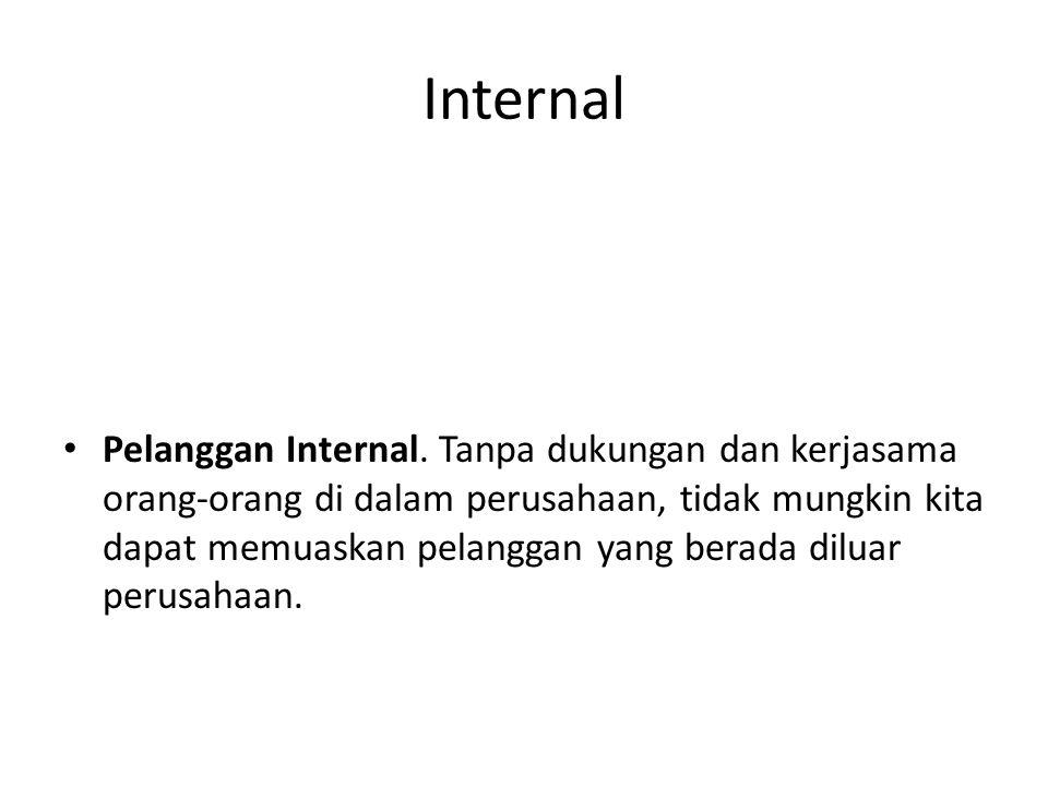 Internal Pelanggan Internal. Tanpa dukungan dan kerjasama orang-orang di dalam perusahaan, tidak mungkin kita dapat memuaskan pelanggan yang berada di