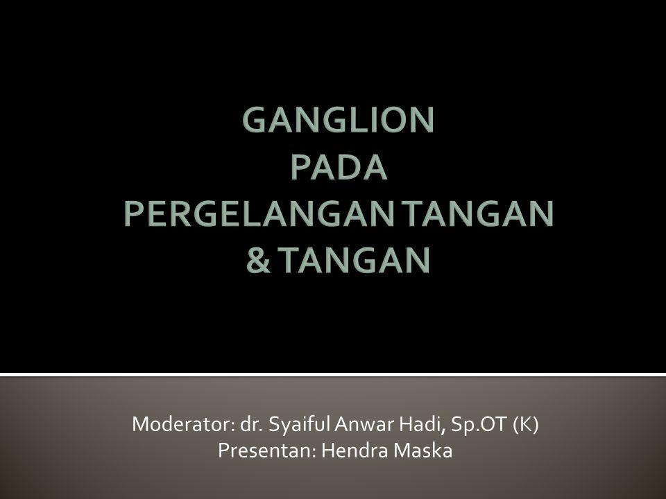 Moderator: dr. Syaiful Anwar Hadi, Sp.OT (K) Presentan: Hendra Maska