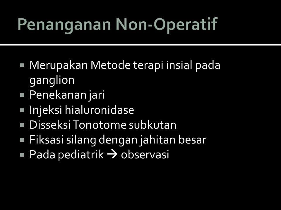  Merupakan Metode terapi insial pada ganglion  Penekanan jari  Injeksi hialuronidase  Disseksi Tonotome subkutan  Fiksasi silang dengan jahitan b