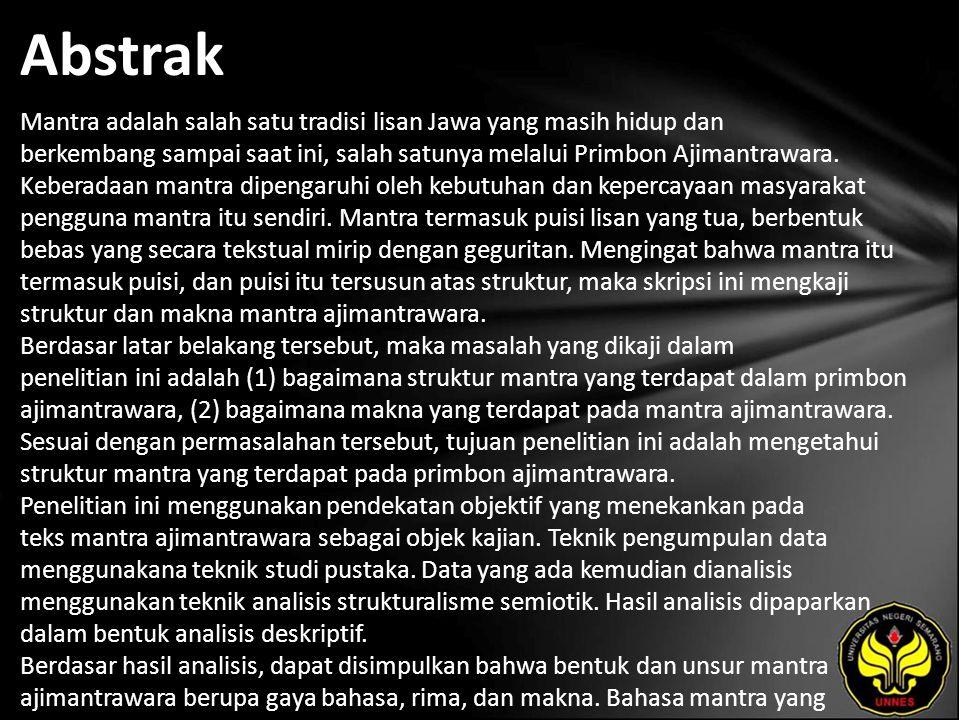 Abstrak Mantra adalah salah satu tradisi lisan Jawa yang masih hidup dan berkembang sampai saat ini, salah satunya melalui Primbon Ajimantrawara.