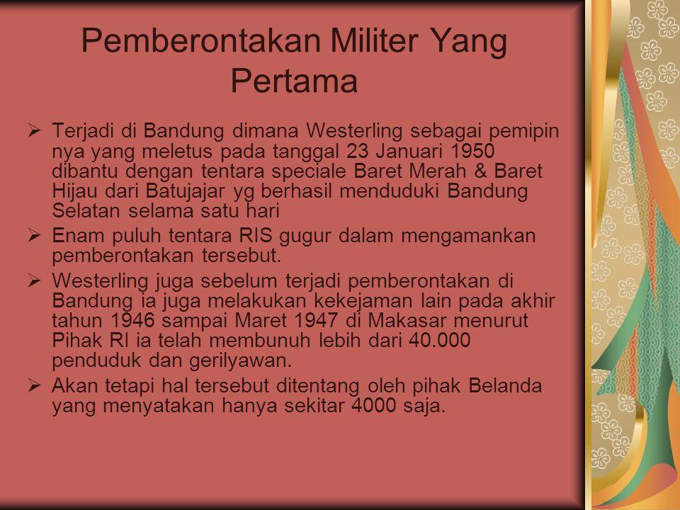 Pemberontakan Militer Yang Pertama  Terjadi di Bandung dimana Westerling sebagai pemipin nya yang meletus pada tanggal 23 Januari 1950 dibantu dengan
