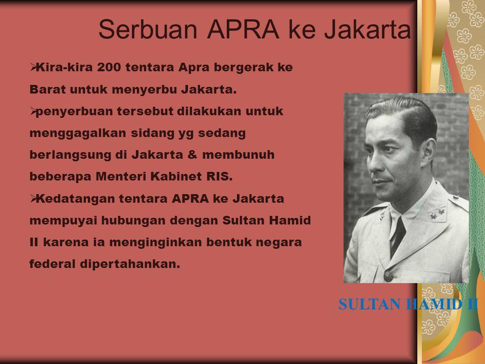 Serbuan APRA ke Jakarta SULTAN HAMID II  Kira-kira 200 tentara Apra bergerak ke Barat untuk menyerbu Jakarta.  penyerbuan tersebut dilakukan untuk m