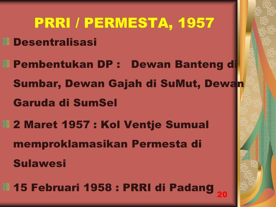 PRRI / PERMESTA, 1957 Desentralisasi Pembentukan DP : Dewan Banteng di Sumbar, Dewan Gajah di SuMut, Dewan Garuda di SumSel 2 Maret 1957 : Kol Ventje