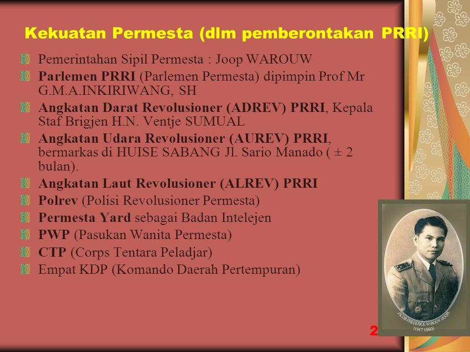 Kekuatan Permesta (dlm pemberontakan PRRI) Pemerintahan Sipil Permesta : Joop WAROUW Parlemen PRRI (Parlemen Permesta) dipimpin Prof Mr G.M.A.INKIRIWA