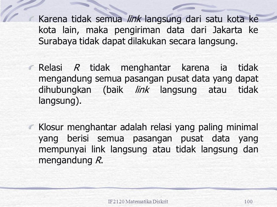 IF2120 Matematika Diskrit100 Karena tidak semua link langsung dari satu kota ke kota lain, maka pengiriman data dari Jakarta ke Surabaya tidak dapat dilakukan secara langsung.