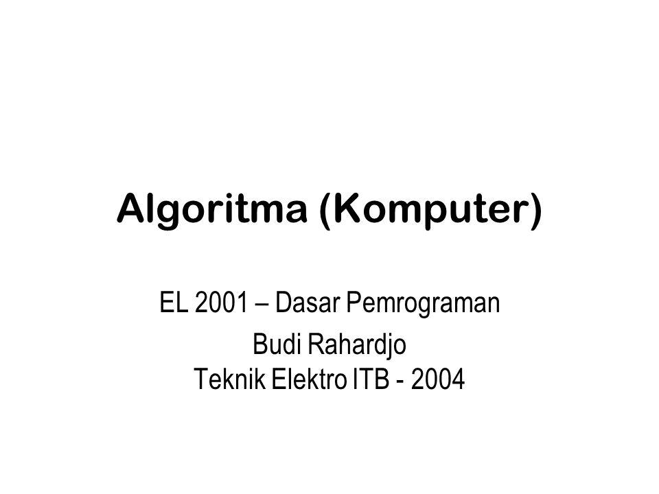 Algoritma (Komputer) EL 2001 – Dasar Pemrograman Budi Rahardjo Teknik Elektro ITB - 2004
