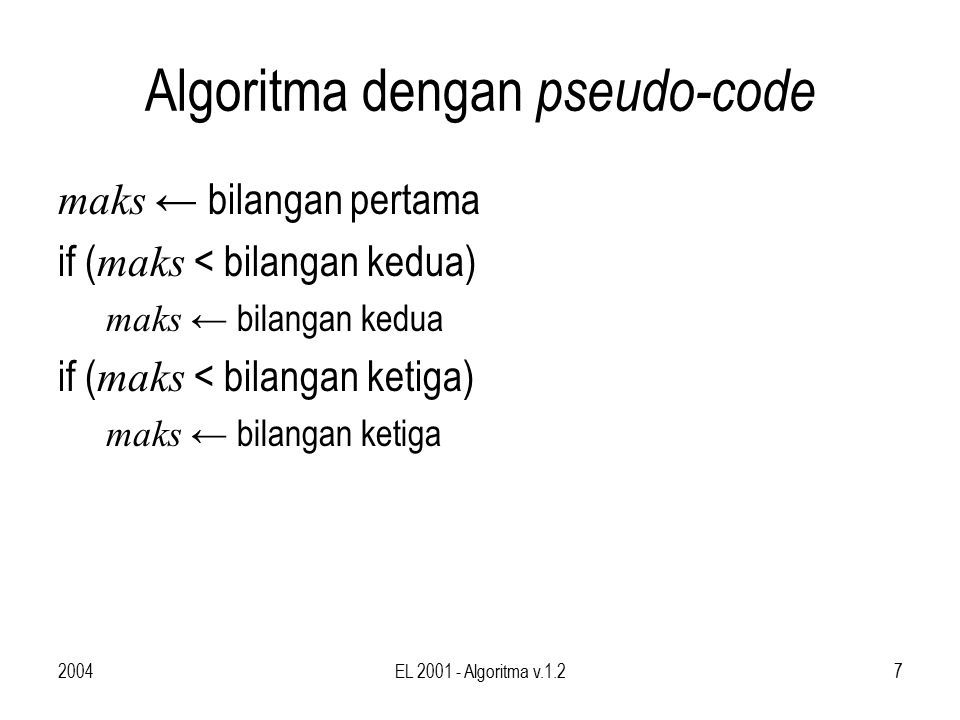 2004EL 2001 - Algoritma v.1.28 Aspek Penting dari Algoritma 1.Finiteness Algoritma harus berhenti after a finite number of steps 2.Definiteness Setiap langkah harus didefinisikan secara tepat, tidak boleh membingungkan (ambiguous) 3.Input Sebuah algoritma memiliki nol atau lebih input yang diberikan kepada algoritma sebelum dijalankan 4.Output Sebuah algoritma memiliki satu atau lebih output, yang biasanya bergantung kepada input 5.Effectiveness Setiap algoritma diharapkan miliki sifat efektif