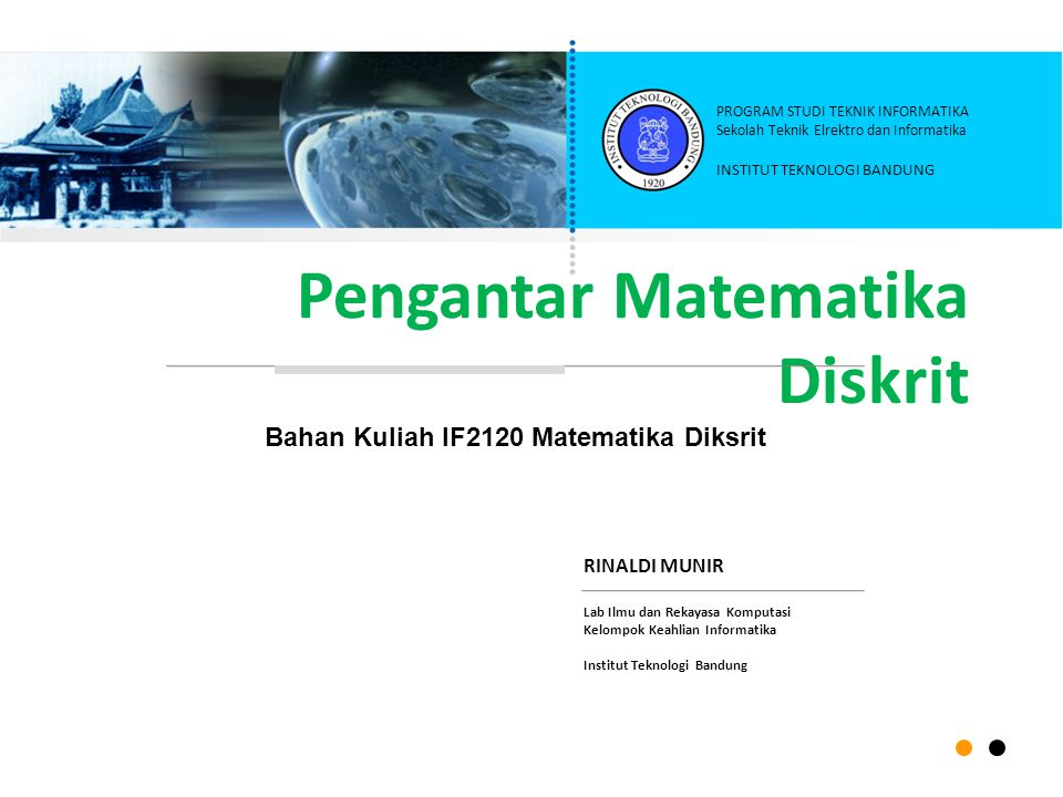 Pengantar Matematika Diskrit RINALDI MUNIR Lab Ilmu dan Rekayasa Komputasi Kelompok Keahlian Informatika Institut Teknologi Bandung INSTITUT TEKNOLOGI