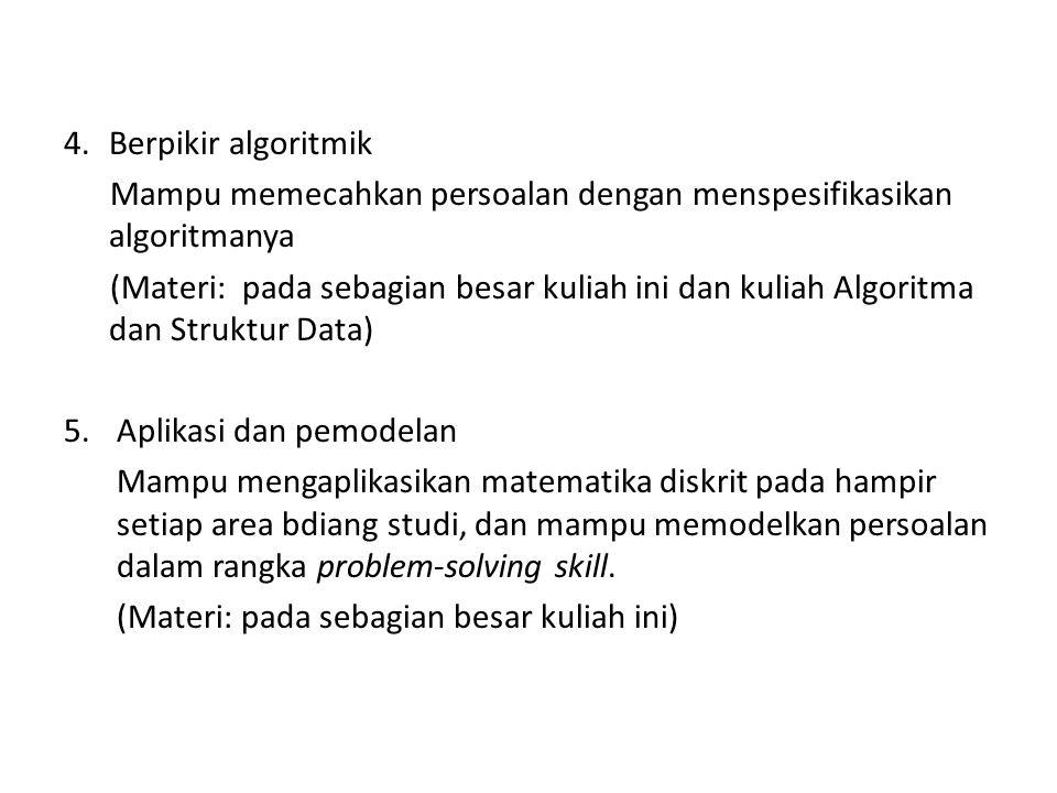 4.Berpikir algoritmik Mampu memecahkan persoalan dengan menspesifikasikan algoritmanya (Materi: pada sebagian besar kuliah ini dan kuliah Algoritma da