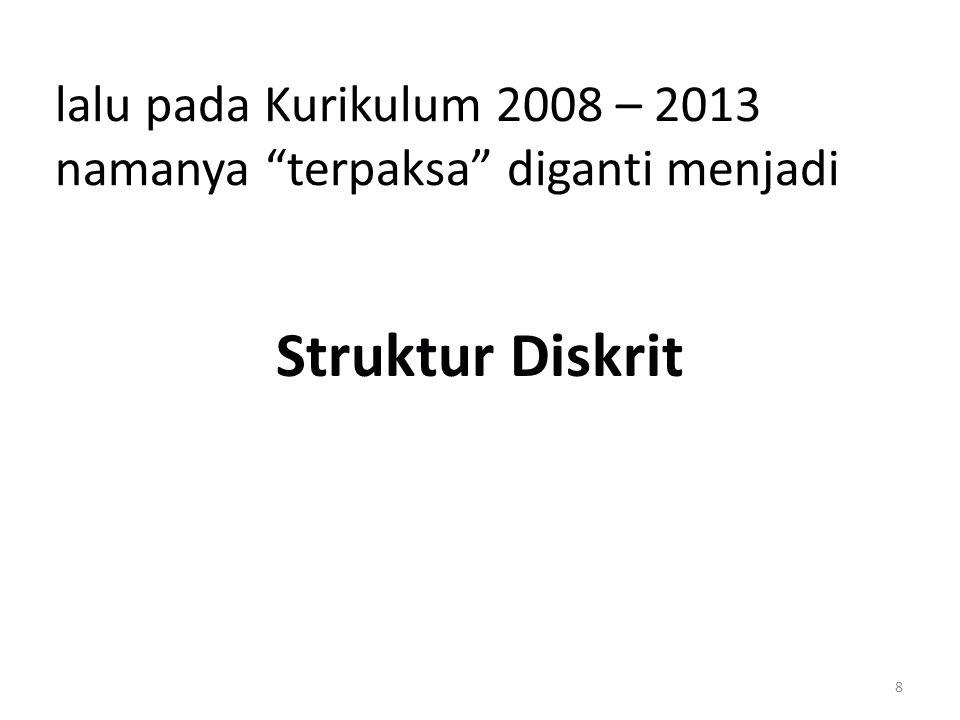 "8 lalu pada Kurikulum 2008 – 2013 namanya ""terpaksa"" diganti menjadi Struktur Diskrit"