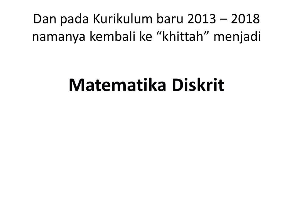 """Dan pada Kurikulum baru 2013 – 2018 namanya kembali ke """"khittah"""" menjadi Matematika Diskrit"""