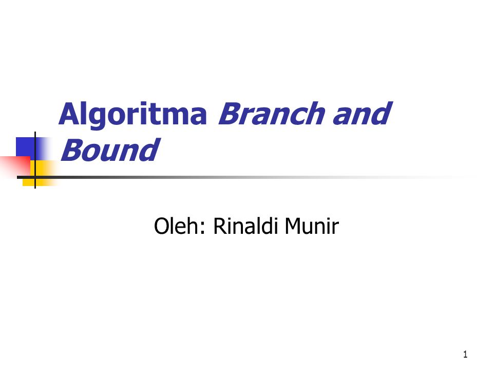 1 Algoritma Branch and Bound Oleh: Rinaldi Munir