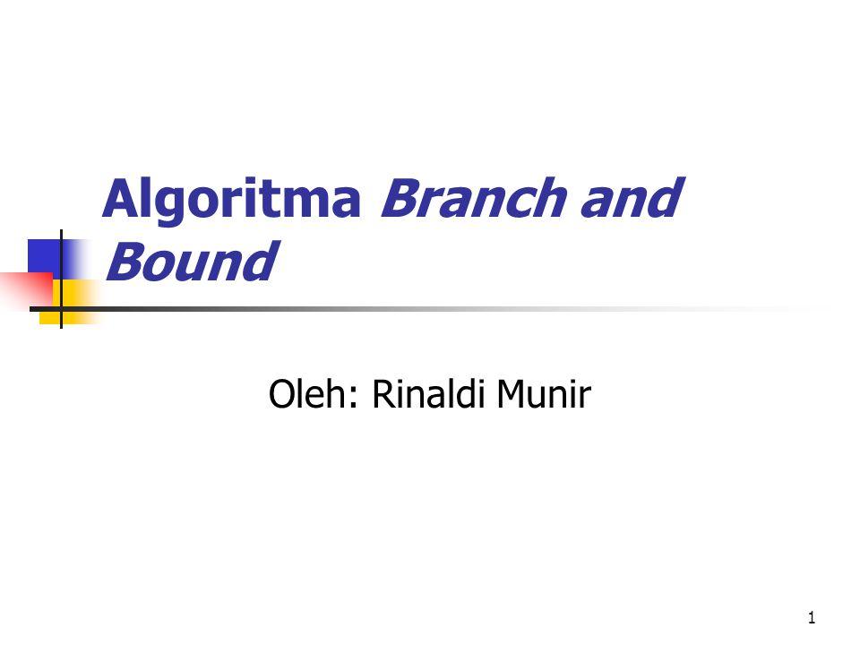 2 Algoritma Branch and Bound Algoritma Branch and Bound (B&B) juga merupakan metode pencarian di dalam ruang solusi secara sistematis.