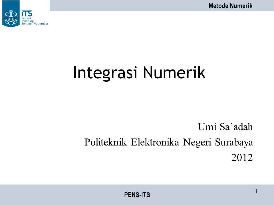 Metode Numerik PENS-ITS 32 Contoh Hitung integral L total L total = 0.1/3*( f(0) + 4*f(1) + 2*f(2) + …+ 4*f(9) + f(10)) = 0.1/3*(0+0.008+0.032+0.216+0.256+1+0.864 +2.744+2.048+5.832+2) = 0.0333333 * 15 = 0.5 Nilai eksak = | = 0.5 Nilai error = 0.5 - 0.5 = 0