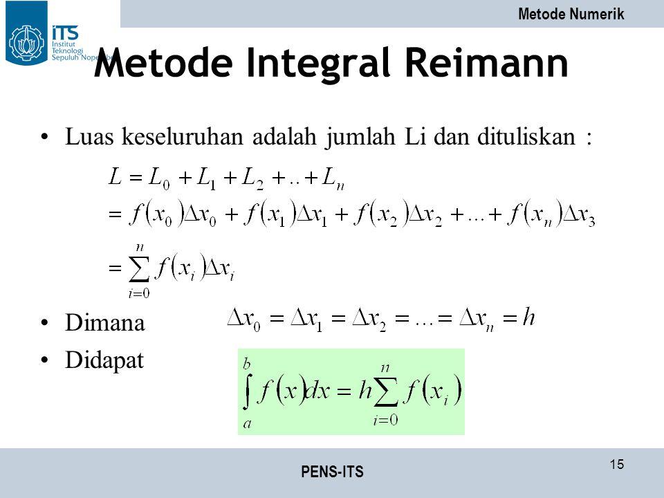 Metode Numerik PENS-ITS 15 Metode Integral Reimann Luas keseluruhan adalah jumlah Li dan dituliskan : Dimana Didapat