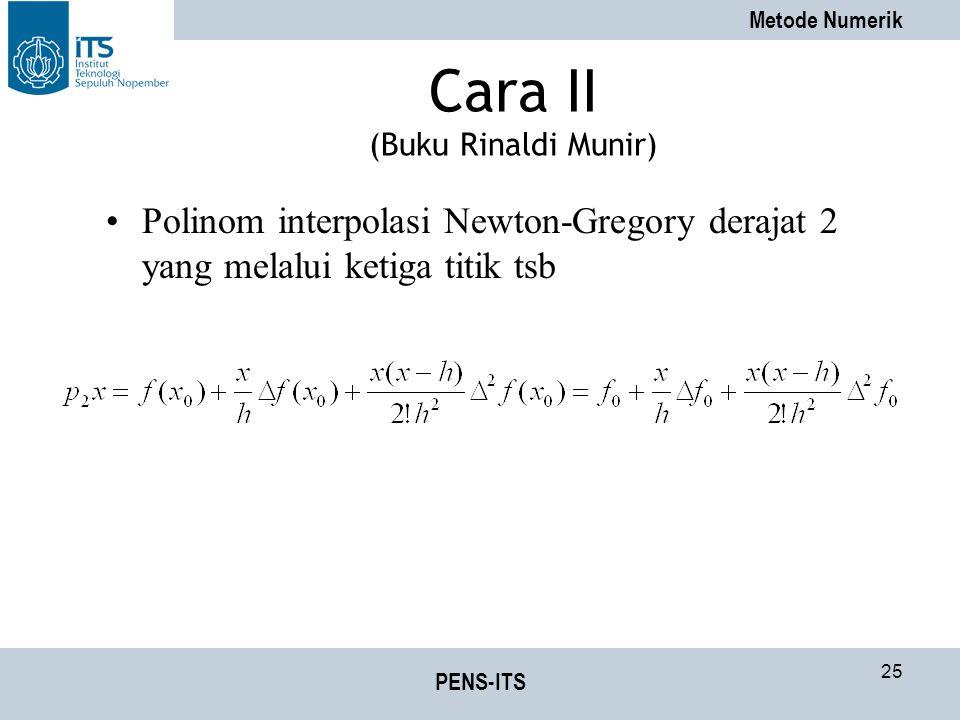 Metode Numerik PENS-ITS 25 Cara II (Buku Rinaldi Munir) Polinom interpolasi Newton-Gregory derajat 2 yang melalui ketiga titik tsb