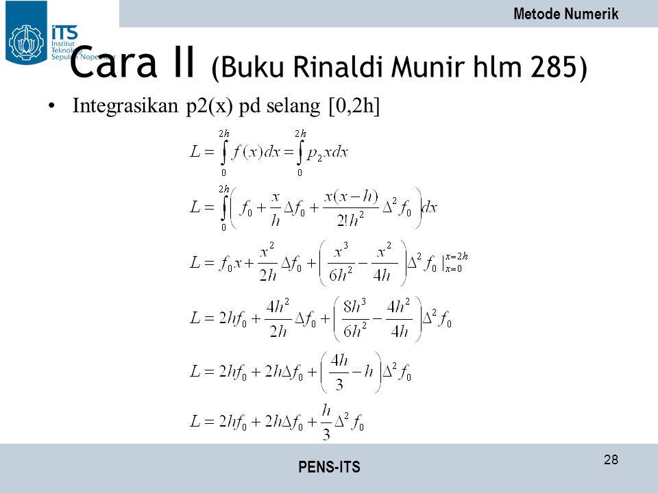 Metode Numerik PENS-ITS 28 Cara II (Buku Rinaldi Munir hlm 285) Integrasikan p2(x) pd selang [0,2h]