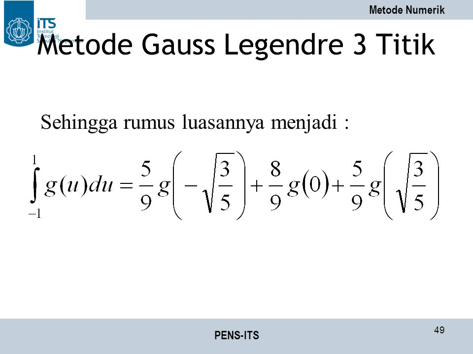 Metode Numerik PENS-ITS 49 Metode Gauss Legendre 3 Titik Sehingga rumus luasannya menjadi :