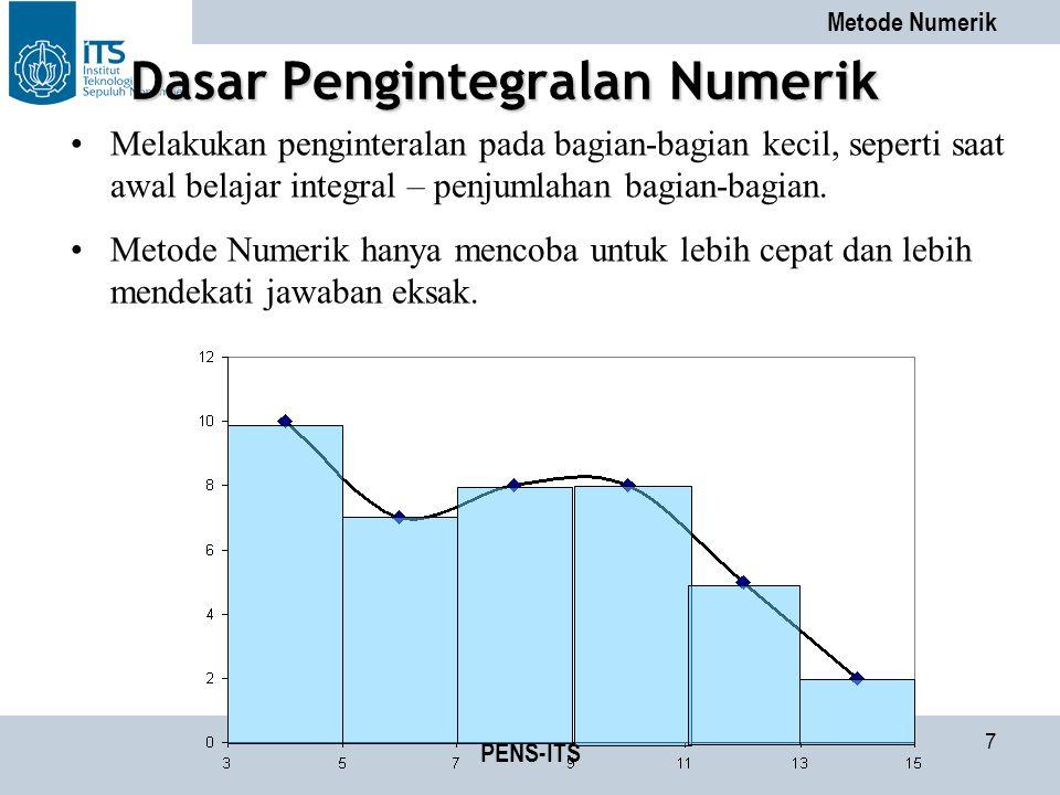 Metode Numerik PENS-ITS 7 Melakukan penginteralan pada bagian-bagian kecil, seperti saat awal belajar integral – penjumlahan bagian-bagian.
