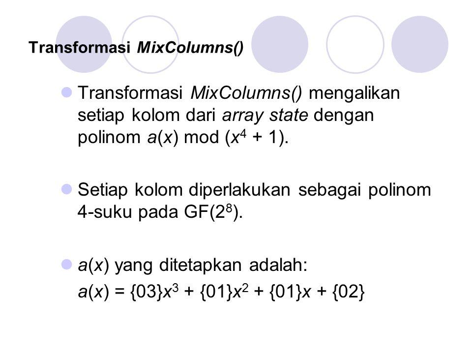 Transformasi MixColumns() Transformasi MixColumns() mengalikan setiap kolom dari array state dengan polinom a(x) mod (x 4 + 1).