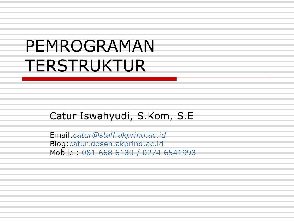 Course overview  Matakuliah: Pemrograman Terstruktr  SKS: 3 (3 x 50 menit)  Jadwal: Kamis / 7.40 – 10.00  Sifat: Wajib  Prasyarat: -  Tools: Turbo C / Borland C++