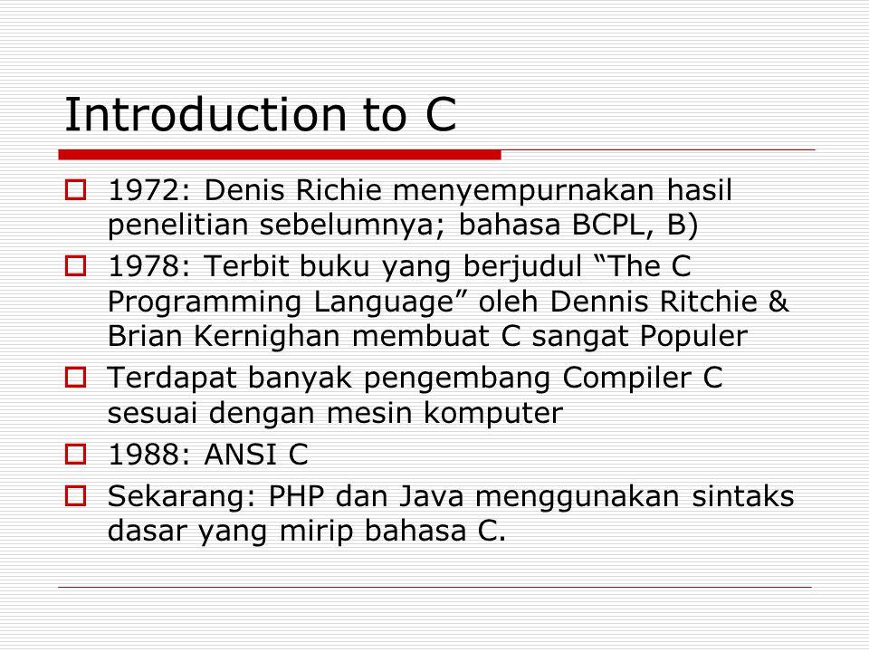 """Introduction to C  1972: Denis Richie menyempurnakan hasil penelitian sebelumnya; bahasa BCPL, B)  1978: Terbit buku yang berjudul """"The C Programmin"""