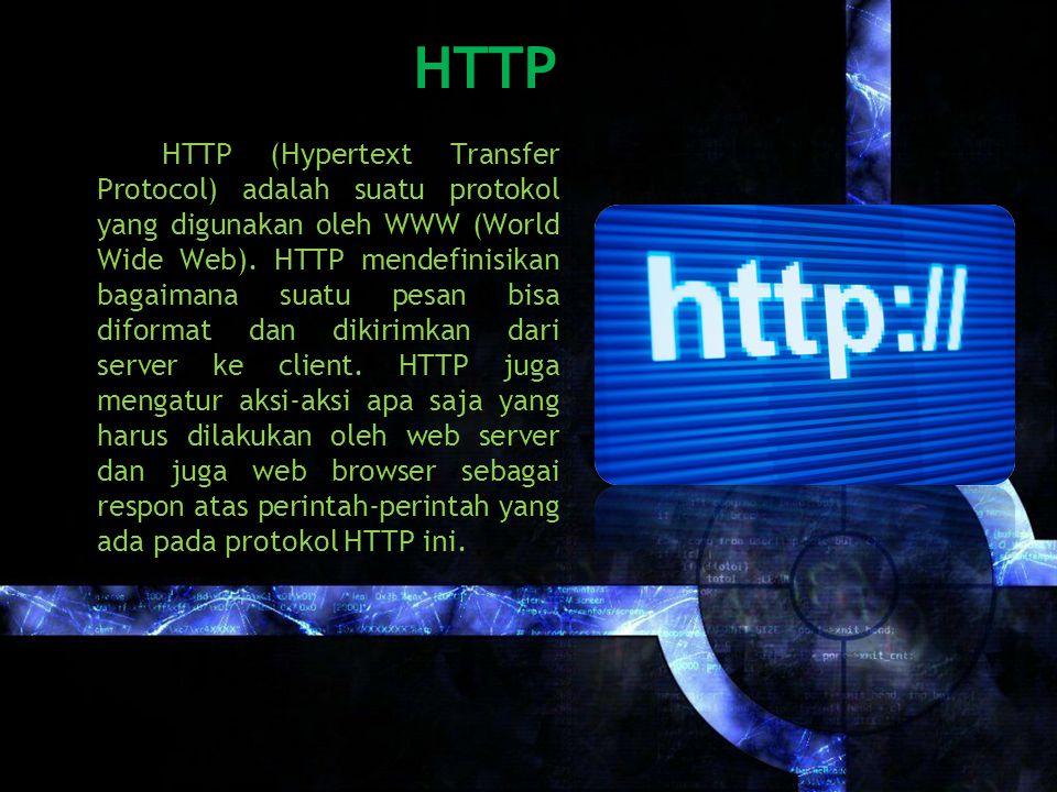 HTTP HTTP (Hypertext Transfer Protocol) adalah suatu protokol yang digunakan oleh WWW (World Wide Web).