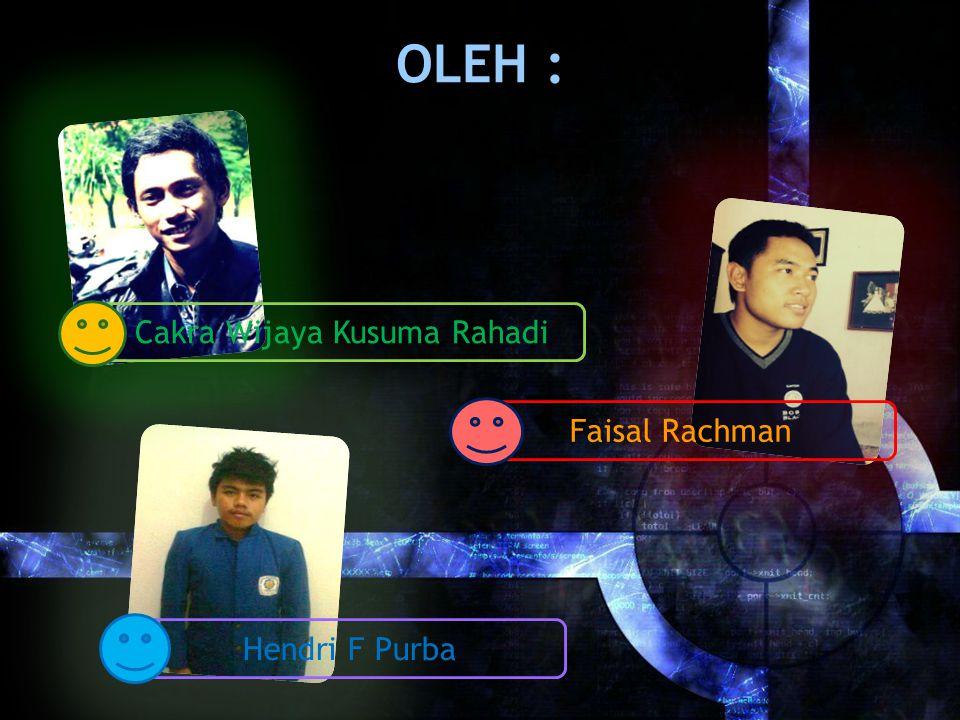 OLEH : Hendri F Purba Faisal Rachman Cakra Wijaya Kusuma Rahadi