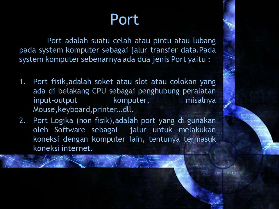 Port Port adalah suatu celah atau pintu atau lubang pada system komputer sebagai jalur transfer data.Pada system komputer sebenarnya ada dua jenis Por