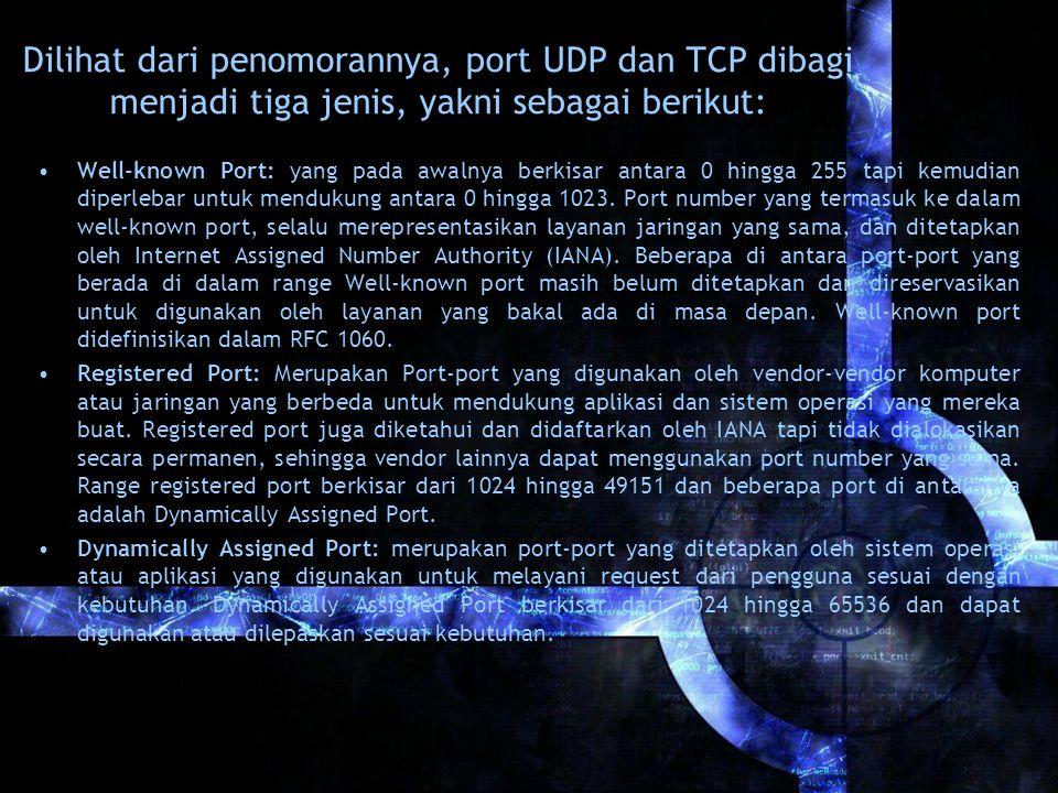Dilihat dari penomorannya, port UDP dan TCP dibagi menjadi tiga jenis, yakni sebagai berikut: Well-known Port: yang pada awalnya berkisar antara 0 hin