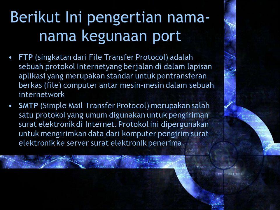 Berikut Ini pengertian nama- nama kegunaan port FTP (singkatan dari File Transfer Protocol) adalah sebuah protokol Internetyang berjalan di dalam lapi